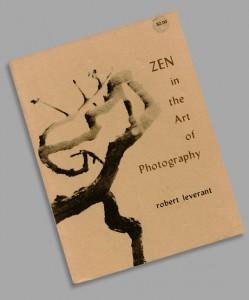 Zen in the Art of Photography - Robert Leverent